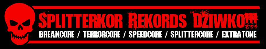 Splitterkor Rekords Dziwko!!! - Breakcore / Terrorcore / Speedcore / Splittercore / Extratone net-label from Poland.