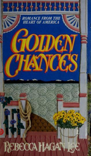 Cover of: Golden Chances (Homespun) | Rebecca Hagan Lee