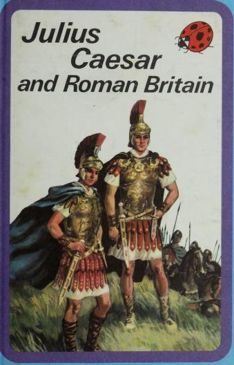 Julius Caesar and Roman Britain by L. du Garde Peach