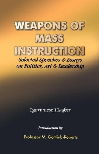 Weapons of Mass Instruction. Selected Speeches & Essays on Politics, Art & Leadership