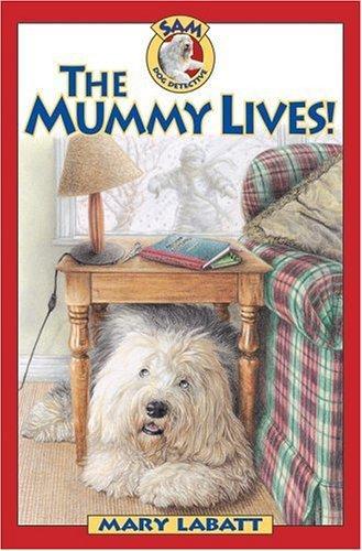 The Mummy Lives (Sam: Dog Detective)