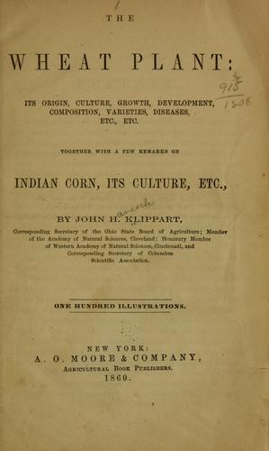 Download The wheat plant: its origin, culture, growth, development, composition, varieties, diseases, etc., etc.