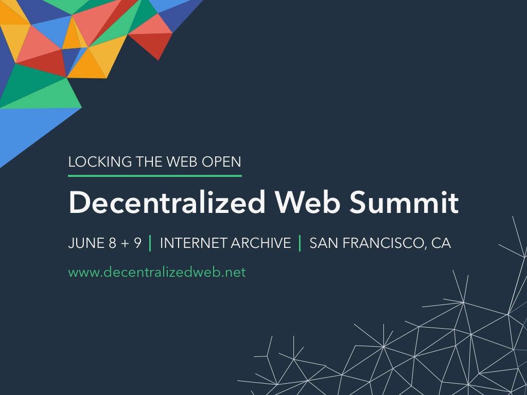 Decentralized Web Summit: Locking The Web Open at the Internet Archive