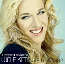 Kati Wolf - Az, aki voltam (Radio Edit)