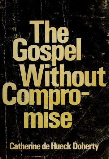 Cover of: The gospel without compromise | Doherty, Catherine de Hueck
