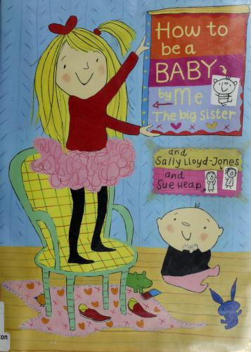 Cover of: How to be a baby-- by me, the big sister | Sally Lloyd-Jones