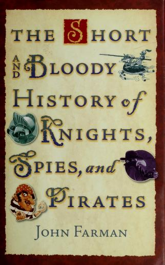 The short and bloody history of knights, spies, and pirates by John Farman