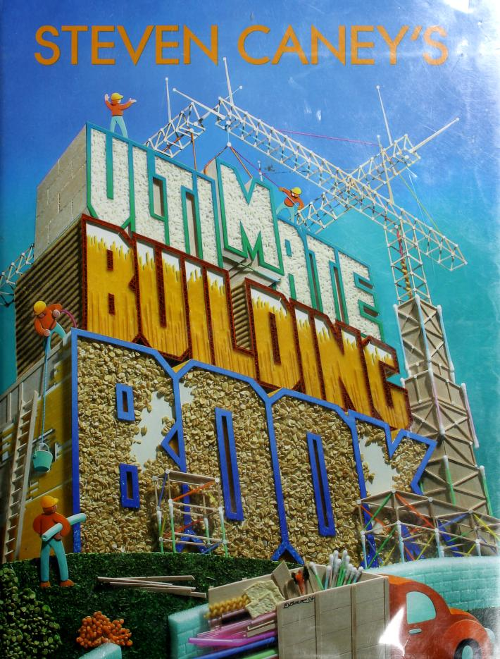 Steven Caney's ultimate building book by Steven Caney