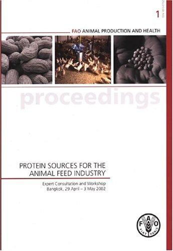 Protein sources for the animal feed industry by FAO Expert Consultation and Workshop on Protein Sources for the Animal Feed Industry (2002 Bangkok, Thailand)