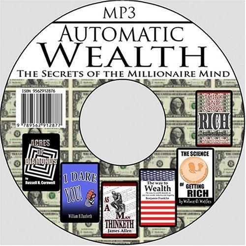 Automatic Wealth: The Secrets of the Millionaire Mind--Including by Russell Herman Conwell, James Allen, William H. Danforth, Wallace D. Wattles, Benjamin Franklin, Napoleon Hill