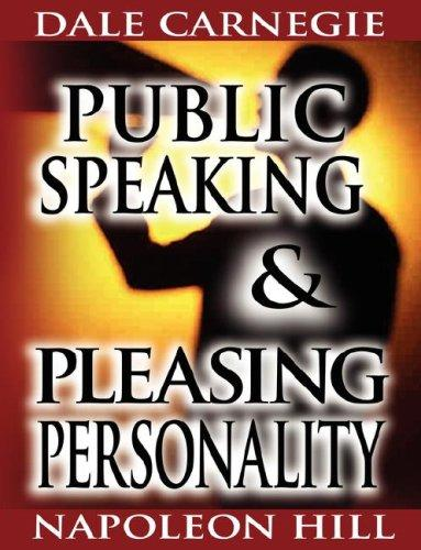 Public Speaking by Dale Carnegie (the author of How to Win Friends & Influence People) & Pleasing Personality by Napoleon Hill (the author of Think and Grow Rich) by Napoleon Hill
