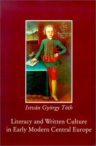 Literacy and written culture in early modern Central Europe by Tóth, István György