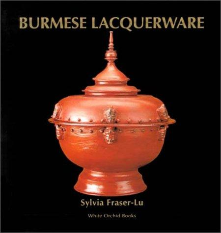 Burmese Laquerware (White Orchid Books) by Sylvia Fraser-Lu