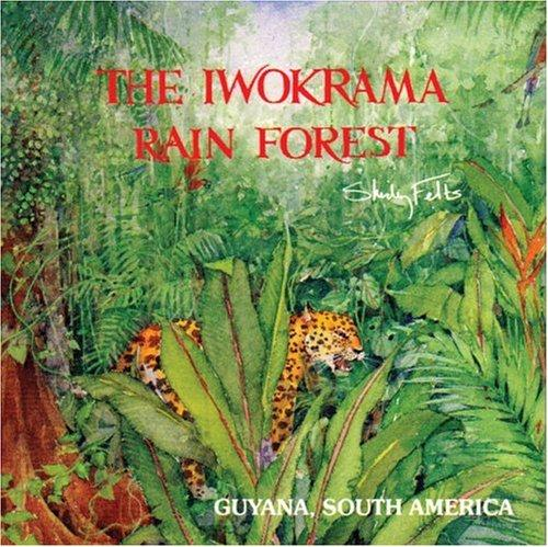 The Iwokrama Rain Forest Book by Shirley Felts