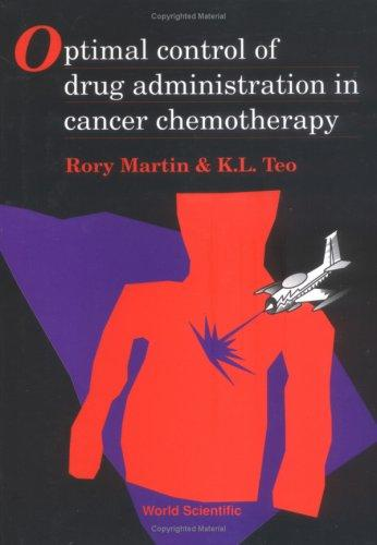 Optimal control of drug administration in cancer chemotherapy by Rory Martin