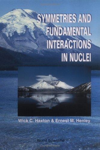 Symmetries and fundamental interactions in nuclei by Ernest M. Henley