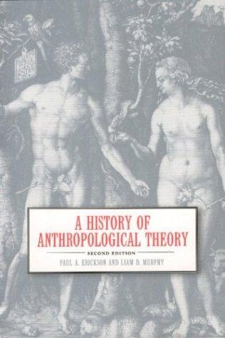 A History of Anthropological Theory, Fourth Edition by Erickson, Paul A.