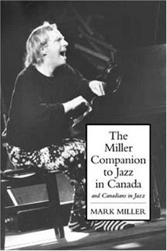 The Miller companion to jazz in Canada and Canadians in jazz by Miller, Mark