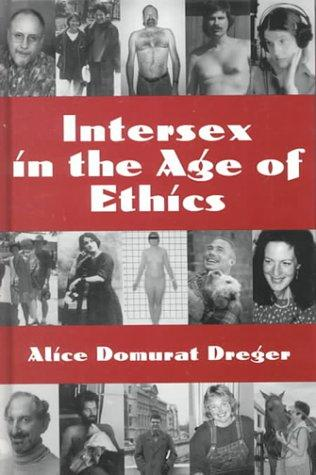 Intersex in the age of ethics by edited by Alice Domurat Dreger.