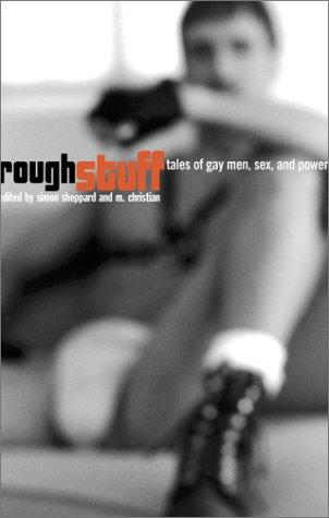 Rough stuff by edited by Simon Sheppard and M. Christian ; with an introduction by Pat Califia.