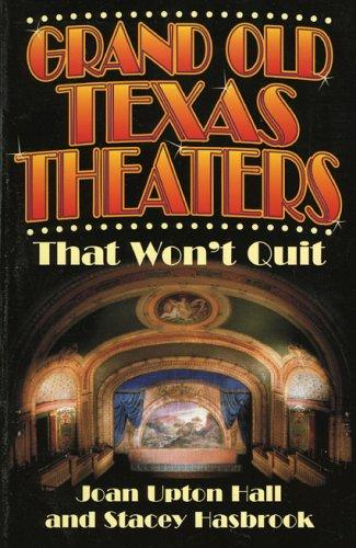 Grand Old Texas Theaters by Joan Upton Hall