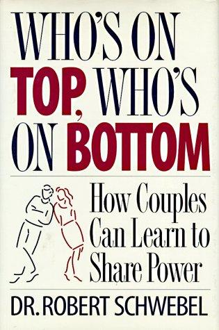 Who's on top, who's on bottom by Robert Schwebel