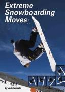Extreme Snowboarding Moves (Behind the Moves) by Jeri Freimuth