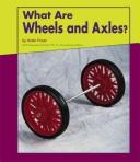 What Are Wheels and Axles? (Looking at Simple Machines) by Helen Frost