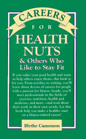 Careers for health nuts & others who like to stay fit by Blythe Camenson