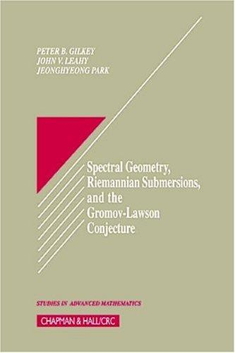 Spectral geometry, Riemannian submersions, and the Gromov-Lawson conjecture by Peter B. Gilkey
