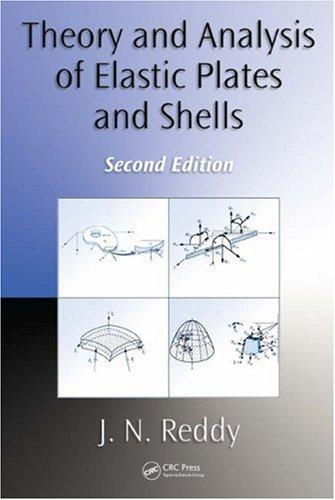 Theory and Analysis of Elastic Plates and Shells by J.N. Reddy