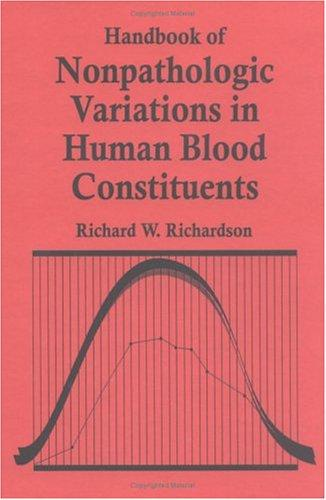 Handbook of nonpathologic variations in human blood constituents by Richardson, Richard W. M.C.B.