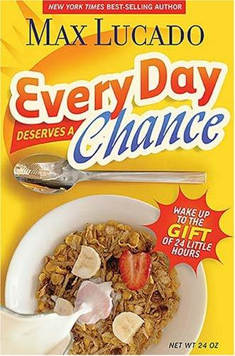 Every Day Deserves a Chance by Max Lucado