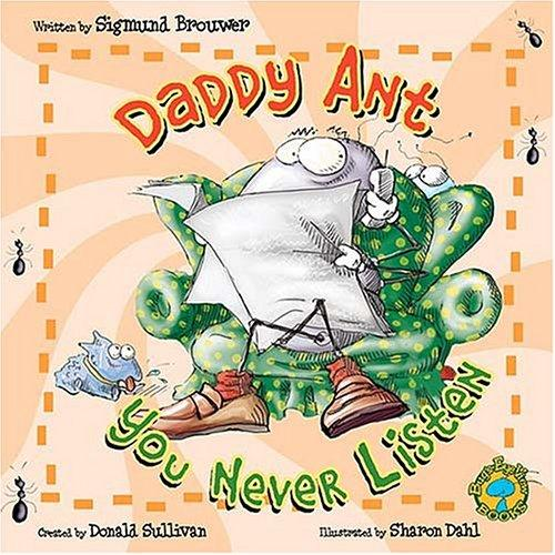Daddy Ant, you never listen by Sigmund Brouwer