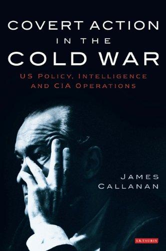 Covert Action in the Cold War by James Callanan