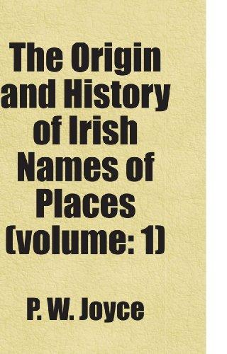 The Origin and History of Irish Names of Places (volume: 1) by P. W. Joyce