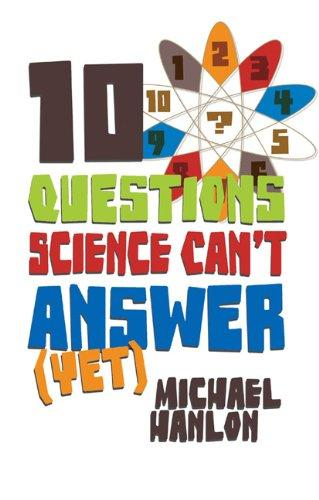 10 Questions Science Can't Answer (Yet): A Guide to the Scientific Wilderness (MacSci) by Michael Hanlon