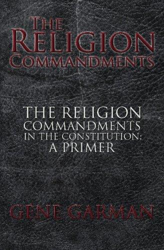 The Religion Commandments: The Religion Commandments in the Constitution by Gene Garman