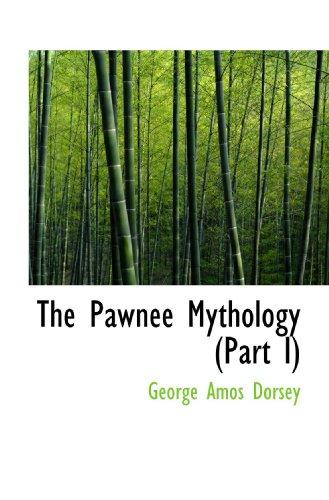 The Pawnee Mythology (Part I) by George Amos Dorsey