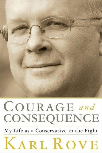 Courage and consequence by Karl Rove