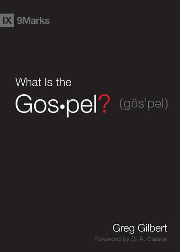 What is the Gospel? by Gilbert, Greg