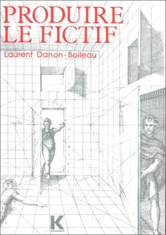 Produire le fictif by Laurent Danon-Boileau