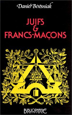 Juifs & francs-maçons by Daniel Beresniak