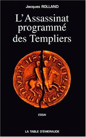 L' assassinat programmé des Templiers by Jacques Rolland